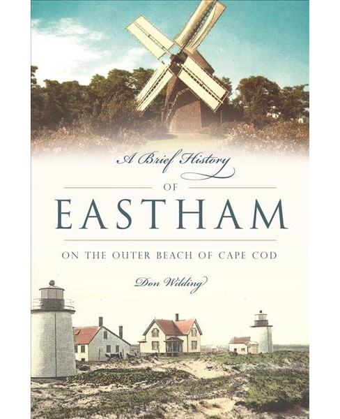 Brief History of Eastham : On the Outer Beach of Cape Cod (Paperback) (Donald Wilding) - image 1 of 1