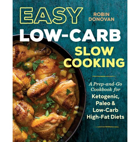Easy Low-Carb Slow Cooking : A Prep-and-Go Cookbook for Ketogenic, Paleo & Low-Carb High-Fat Diets - image 1 of 1