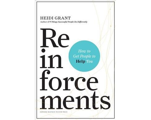 Reinforcements : How to Get People to Help You -  by Heidi Grant (Hardcover) - image 1 of 1