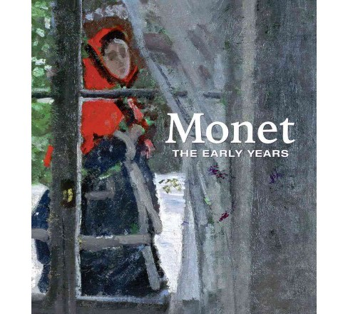 Monet : The Early Years (Hardcover) (George T. M. Shackelford & Richard Shiff & Richard Thomson & Anthea - image 1 of 1