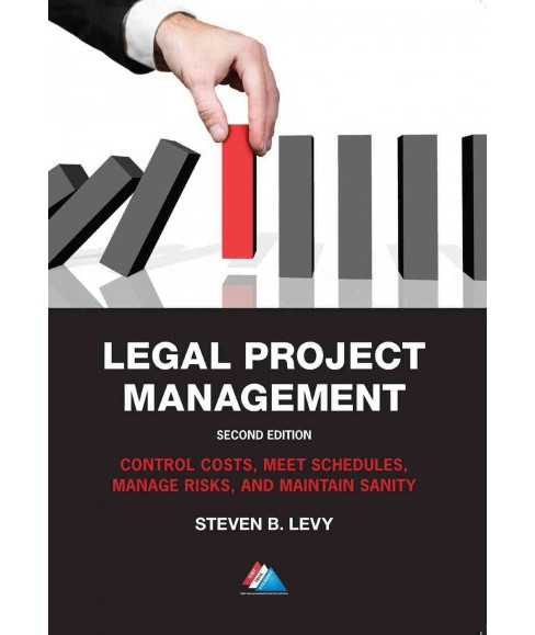Legal Project Management : Control Costs, Meet Schedules, Manage Risks, and Maintain Sanity (Paperback) - image 1 of 1