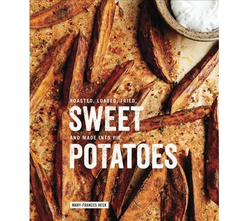 Sweet Potatoes : Roasted, Loaded, Fried, and Made into Pie (Hardcover) (Mary-frances Heck) - image 1 of 1