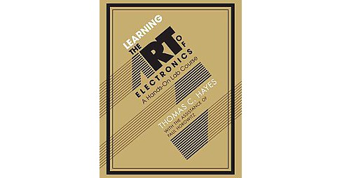 Learning the Art of Electronics : A Hands-On Lab Course (Paperback) (Thomas C. Hayes) - image 1 of 1
