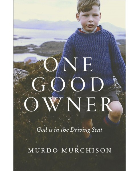 One Good Owner : God Is in the Driving Seat (Paperback) (Murdo Murchison) - image 1 of 1