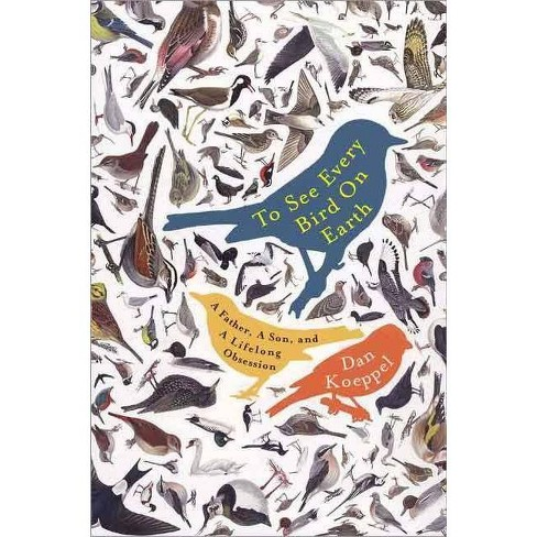 To See Every Bird on Earth - by  Dan Koeppel (Paperback) - image 1 of 1