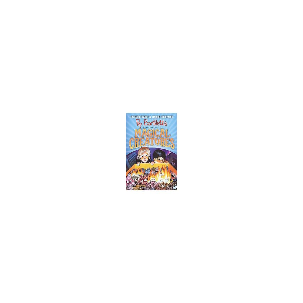 Pip Bartlett's Guide to Magical Creatures (Hardcover) (Jackson Pearce & Maggie Stiefvater)