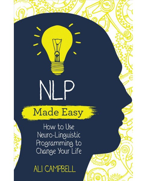 NLP Made Easy : How to Use Neuro-Linguistic Programming to Change Your Life -  (Paperback) - image 1 of 1