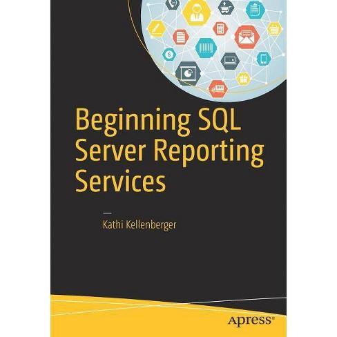 Beginning SQL Server Reporting Services - by  Kathi Kellenberger (Paperback) - image 1 of 1
