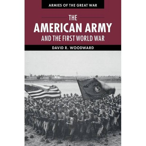 The American Army and the First World War - (Armies of the Great War) by  David Woodward (Paperback) - image 1 of 1