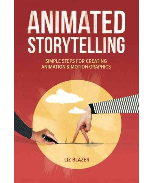 Animated Storytelling : Simple Steps for Creating Animation & Motion Graphics (Paperback) (Liz Blazer) - image 1 of 1