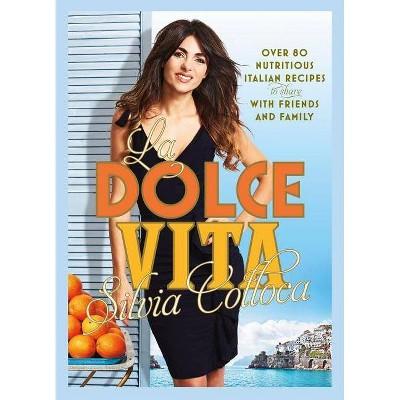La Dolce Vita - by  Silvia Colloca (Hardcover)