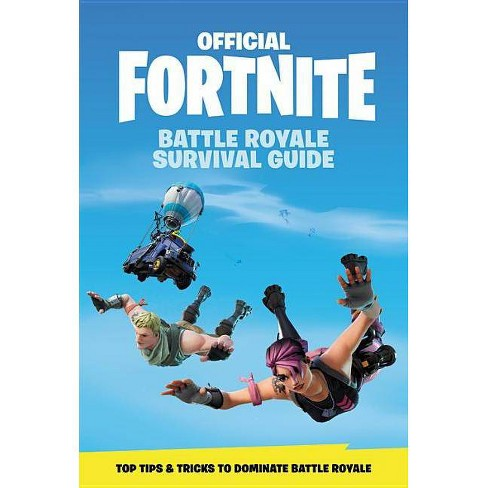 FORTNITE (Official Fortnite Books): Battle Royale Survival Guide by EPIC GAMES (Hardcover) - image 1 of 1