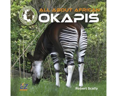 All About African Okapis -  by Robert D. Scally (Hardcover) - image 1 of 1