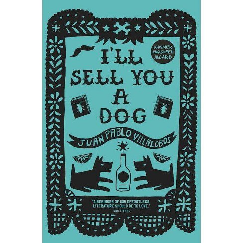 I'll Sell You a Dog - by  Juan Pablo Villalobos (Paperback) - image 1 of 1