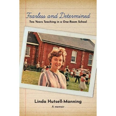 Fearless and Determined - by  Linda Hutsell-Manning (Paperback)