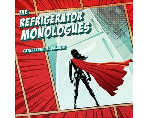 Refrigerator Monologues -  Unabridged by Catherynne M. Valente (CD/Spoken Word) - image 1 of 1