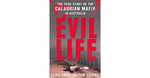 Evil Life : The True Story of the Calabrian Mafia in Australia (Paperback) (Clive Small) - image 1 of 1