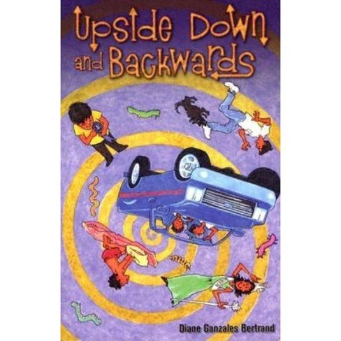 Upside Down and Backwards/De Cabeza y Al Reves - by  Diane Gonzales Bertrand (Paperback) - image 1 of 1