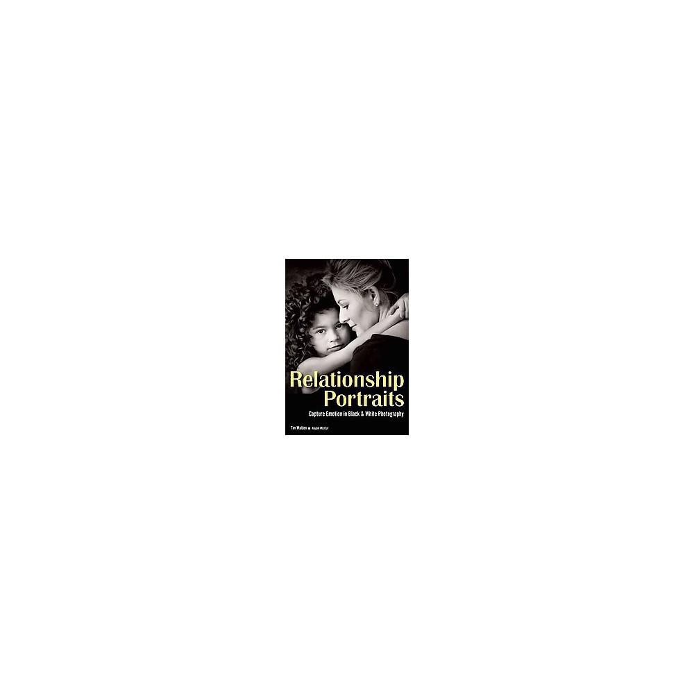 Relationship Portraits : Capture Emotion in Black & White Photography (Paperback) (Tim Walden)