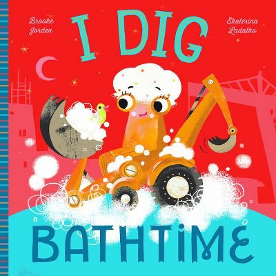 I Dig Bathtime - by Brooke Jorden (Board Book)