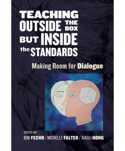 Teaching Outside the Box but Inside the Standards : Making Room for Dialogue (Paperback) - image 1 of 1