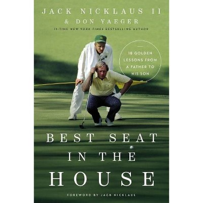 Best Seat in the House - by Jack Nicklaus II & Don Yaeger (Hardcover)