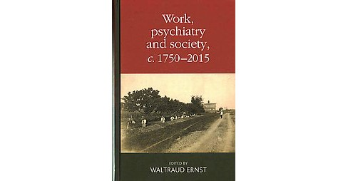 Work, Psychiatry and Society, C. 1750-2015 (Hardcover) - image 1 of 1