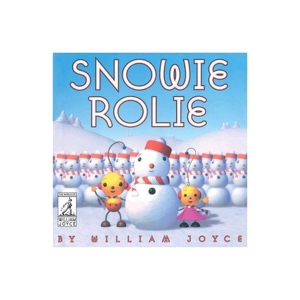 Snowie Rolie World Of William Joyce By William Joyce Hardcover