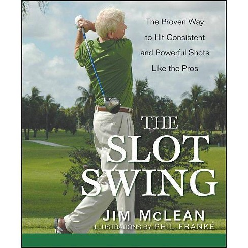 The Slot Swing - by  Jim McLean (Hardcover) - image 1 of 1