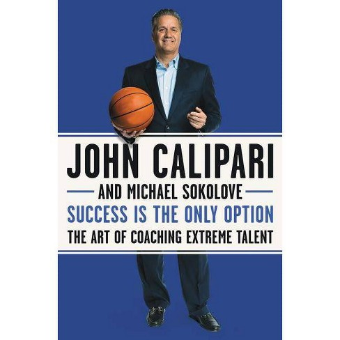 Success Is the Only Option - by  John Calipari & Michael Sokolove (Hardcover) - image 1 of 1