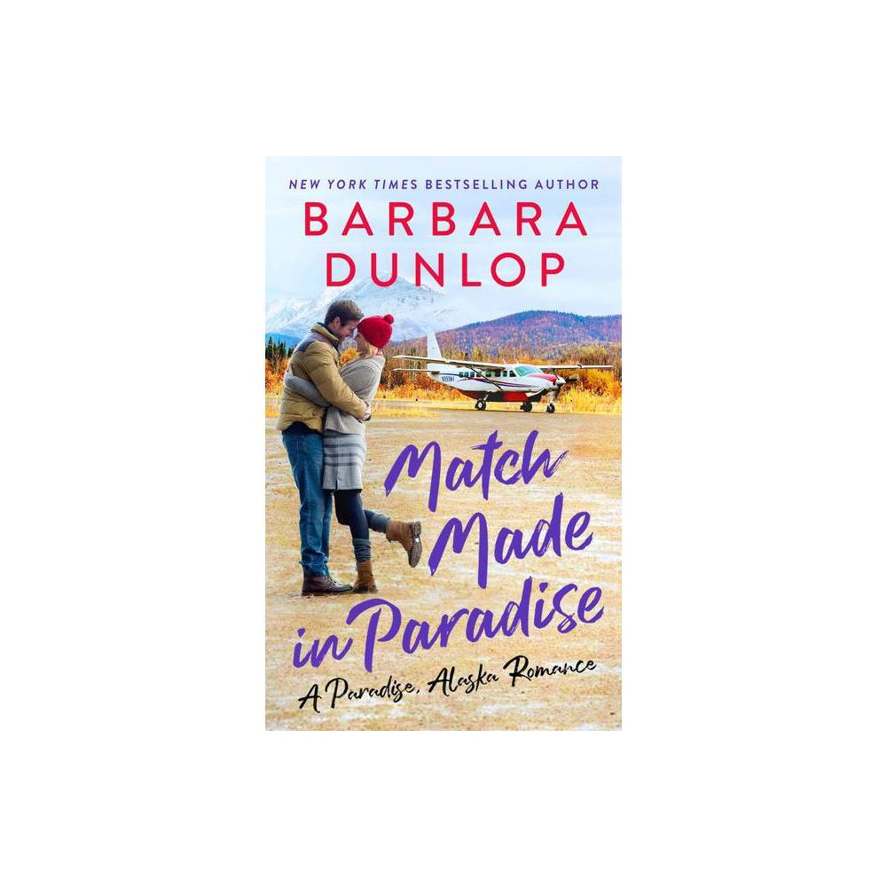 Match Made In Paradise A Paradise Alaska Romance By Barbara Dunlop Paperback