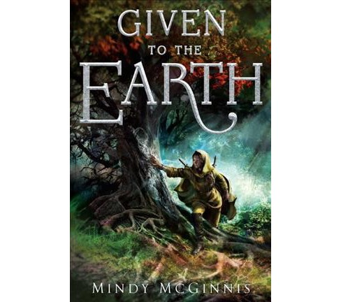 Given to the Earth -  (Given Duet) by Mindy McGinnis (Hardcover) - image 1 of 1