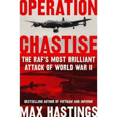 Operation Chastise - by Max Hastings (Hardcover)