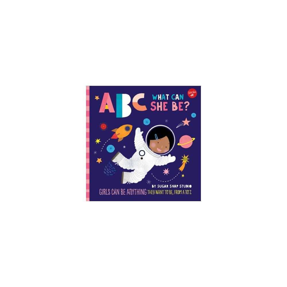Abc What Can She Be? : Girls Can Be Anything They Want to Be, from a to Z - Brdbk (Hardcover)