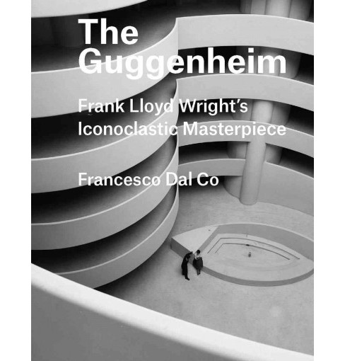 Guggenheim : Frank Lloyd Wright's Iconoclastic Masterpiece -  by Francesco Dal Co (Hardcover) - image 1 of 1