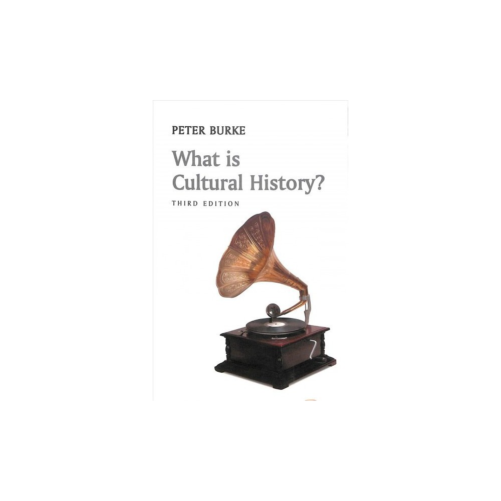 What Is Cultural History? - 3 (What Is History?) by Peter Burke (Paperback)