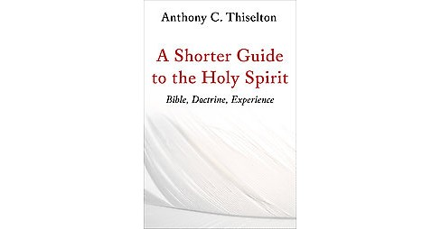 Shorter Guide to the Holy Spirit : Bible, Doctrine, Experience (Paperback) (Anthony C. Thiselton) - image 1 of 1