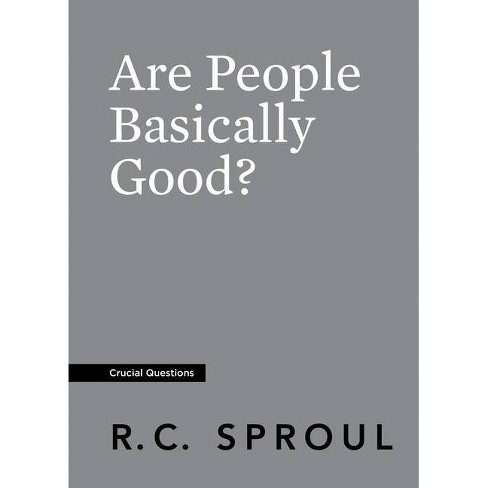Are People Basically Good? - (Crucial Questions) by  R C Sproul (Paperback) - image 1 of 1