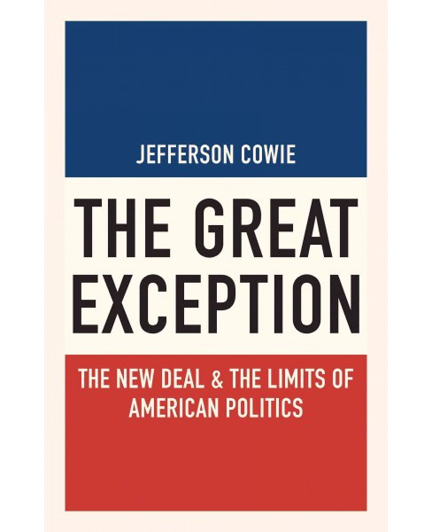 Great Exception : The New Deal & the Limits of American Politics (Hardcover) (Jefferson Cowie) - image 1 of 1