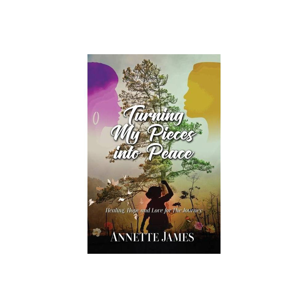 Turning My Pieces Into Peace By Annette James Paperback