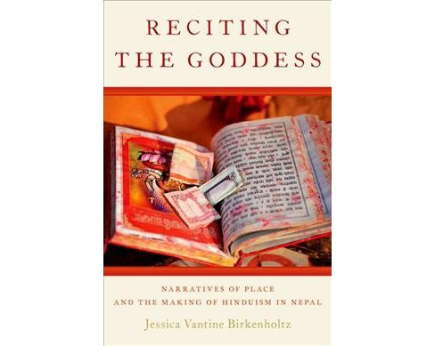 Reciting the Goddess : Narratives of Place and the Making of Hinduism in Nepal -  (Hardcover) - image 1 of 1