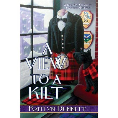 A View to a Kilt - (Liss Maccrimmon Mystery) by  Kaitlyn Dunnett (Hardcover)