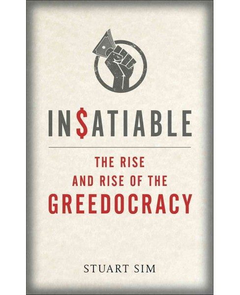 Insatiable : The Rise and Rise of the Greedocracy (Hardcover) (Stuart Sim) - image 1 of 1