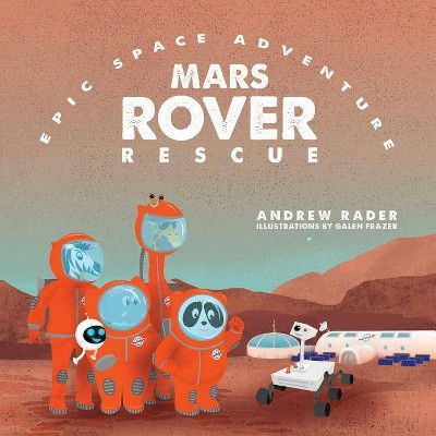 Mars Rover Rescue - (Epic Space Adventure) by  Andrew Rader (Paperback)