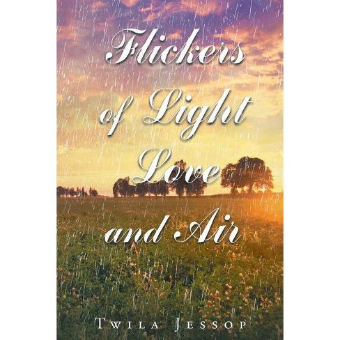 Flickers of Light, Love, and Air - by  Twila Jessop (Paperback) - image 1 of 1