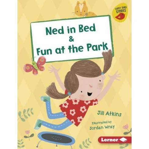 Ned in Bed & Fun at the Park - (Early Bird Readers -- Pink (Early Bird Stories (Tm))) by  Jill Atkins - image 1 of 1