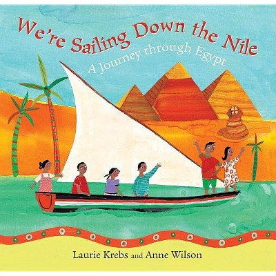 We're Sailing Down the Nile - by  Laurie Krebs (Paperback)
