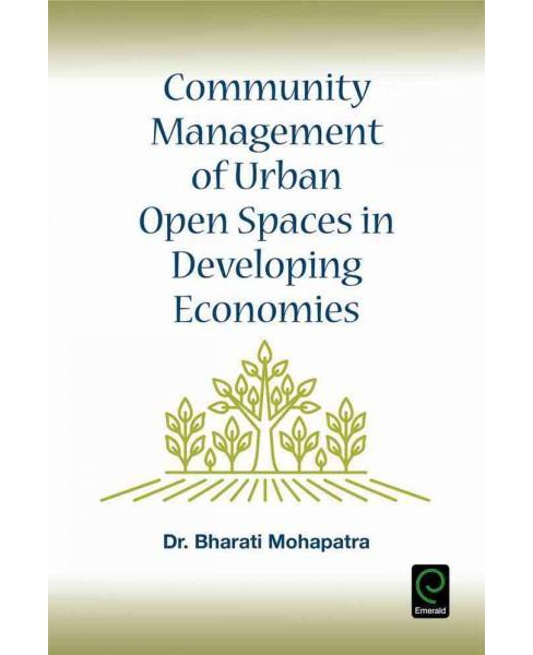 Community Management of Urban Open Spaces in Developing Economies (Hardcover) (Dr. Bharati Mohapatra) - image 1 of 1