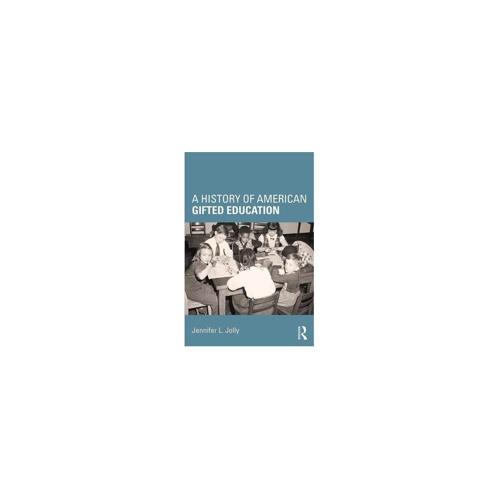 History of American Gifted Education - by Jennifer L. Jolly (Paperback)