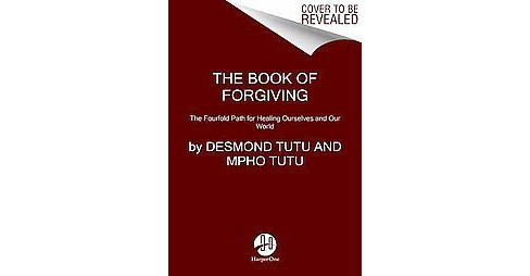 Book of Forgiving : The Fourfold Path for Healing Ourselves and Our World (Reprint) (Paperback) (Desmond - image 1 of 1